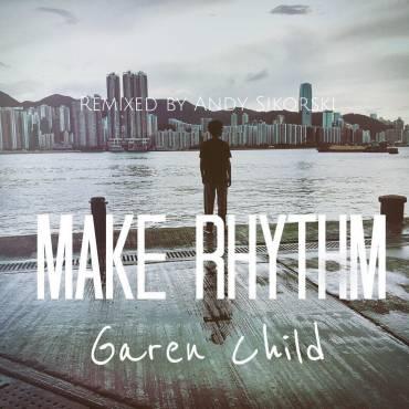 "Garen Child – ""Make Rhythm"" – Andy Sikorski Remix"