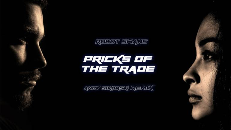 Pricks Of The Trade – Robot Swans – (Andy Sikorski Remix) – FREE DOWNLOAD